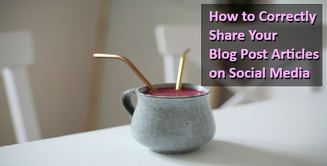 How To Correctly Share Your Blog Post Articles On Social Media